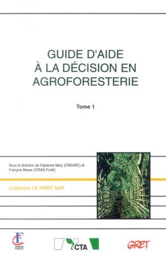 Guide d'aide à la décision en agroforesterie : Tome 1