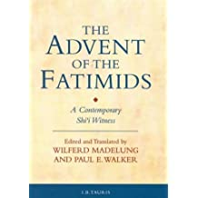 The Advent of the Fatimids: A Contemporary Shi'i Witness Account of Politics in the Early Islamic World (Ismaili Texts and Translations)