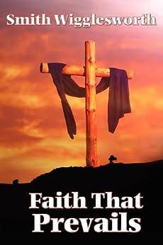Faith That Prevails von [Wigglesworth, Smith]