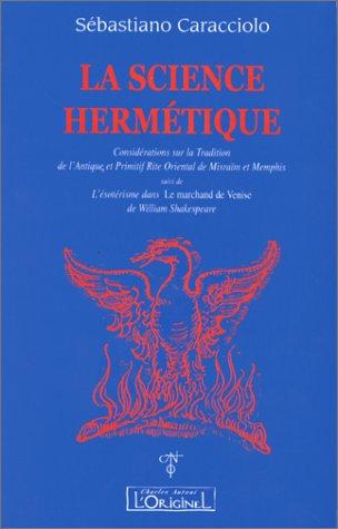 La Science hermétique, considérations sur la tradition de l'antique et primitif rite oriental