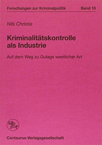 kriminalitatskontrolle-als-industrie-auf-dem-weg-zu-gulags-westlicher-art-forschungen-zur-kriminalpo