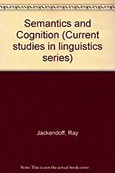 Semantics and Cognition (Current studies in linguistics series) by Ray Jackendoff (1983-12-01)
