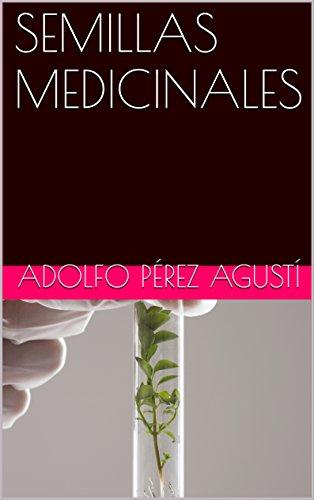 SEMILLAS MEDICINALES (Nutrición saludable nº 7) por Adolfo Pérez Agustí
