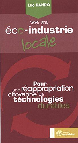 Vers une éco-industrie locale : Pour une réappropriation citoyenne de technologies durables par Luc Dando