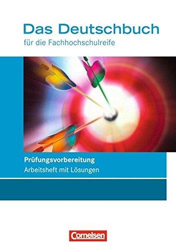 Das Deutschbuch - Fachhochschulreife - Allgemeine Ausgabe und Rheinland-Pfalz: 11./12. Schuljahr - Prüfungsvorbereitung: Arbeitsheft mit Lösungen