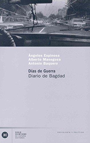Días de guerra: Diario de Bagdad (Sociología y política) por Ángeles Espinosa