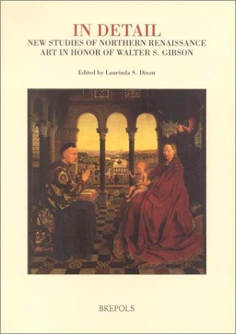 In Detail, New Studies of Northern Renaissance Art: Essays in Honour of Walter S. Gibson