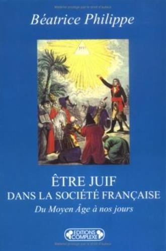 Etre juif dans la société française. Du Moyen Âge à nos jours