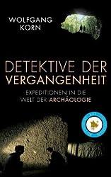 Detektive der Vergangenheit: Expeditionen in die Welt der Archäologie