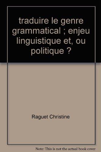 Traduire le Genre Grammatical : Enjeu Linguistique et/Ou Politique ? por Raguet Christine