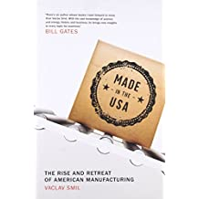 Made in the USA – The Rise and Retreat of American Manufacturing