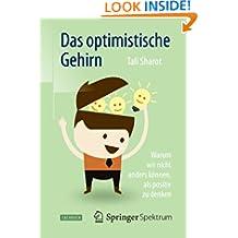 Das optimistische Gehirn: Warum wir nicht anders können, als positiv zu denken (German Edition)