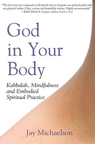 God in Your Body: Kabbalah Mindfulness and Embodied Spirituality: Kabbalah, Mindfulness and Embodied Spiritual Practice: 0