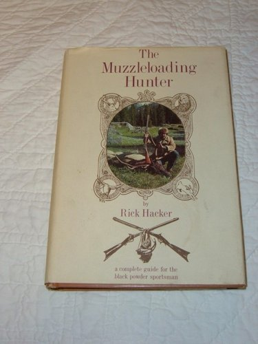 The muzzleloading hunter: Being a complete guide for the black powder sportsman by Rick Hacker (1981-08-02) par Rick Hacker