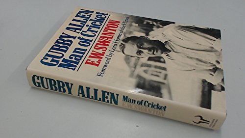 Gubby Allen: Man of Cricket por E.W. Swanton