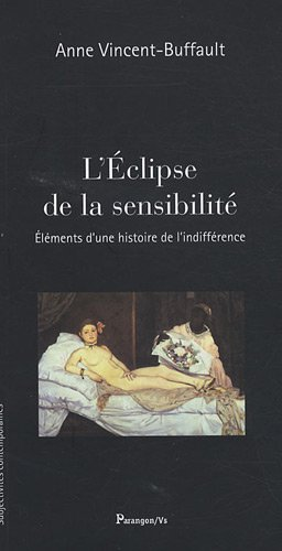 L'Eclipse de la sensibilité : Eléments d'une histoire de l'indifférence