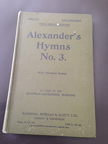 Alexanders Hymns, No. 3: With Standard Hymns as Used in the Chapman-Alexander Mission