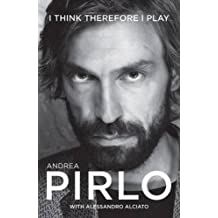 Andrea Pirlo : I Think Therefore I Play