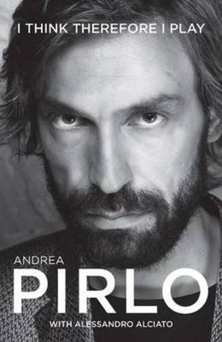 Andrea Pirlo. I Think Therefore I Play