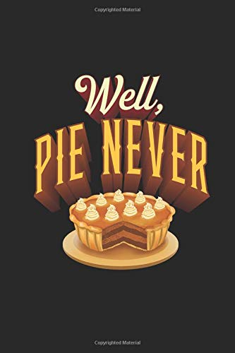 Well, Pie Never: Recipe Journal Notebook, 120 Pages, Soft Matte Cover, 6 x 9 - Pi-pie Dish