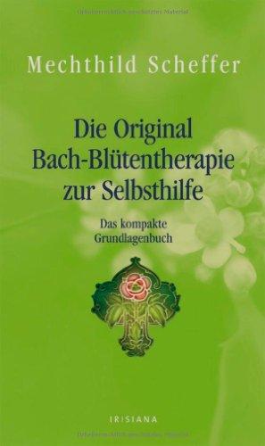 Die Original Bach-Blütentherapie zur Selbsthilfe: Das kompakte Grundlagenbuch