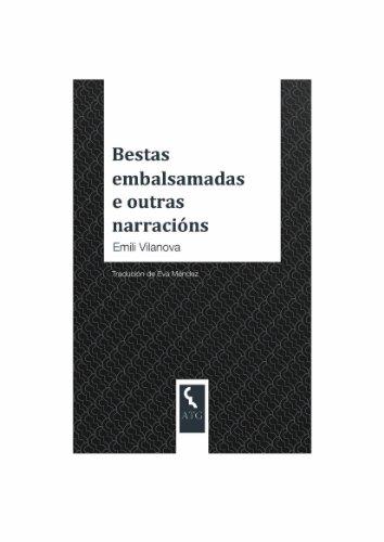 Bestas embalsamadas e outras narracións (Galician Edition) por Emili Vilanova