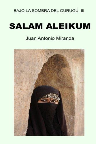 Salam Aleikum: La paz sea contigo: Volume 3 (Bajo la sombra del Gurugú) por Juan Antonio Miranda