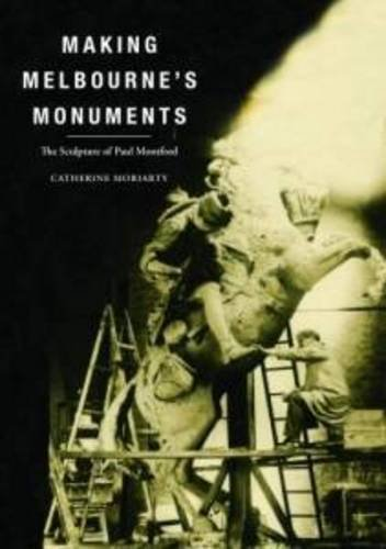 Making Melbourne's Monuments: The Sculpture of Paul Montford por Catherine Moriarty