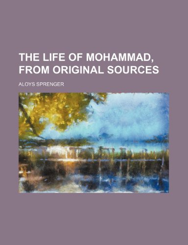 The life of Mohammad, from original sources