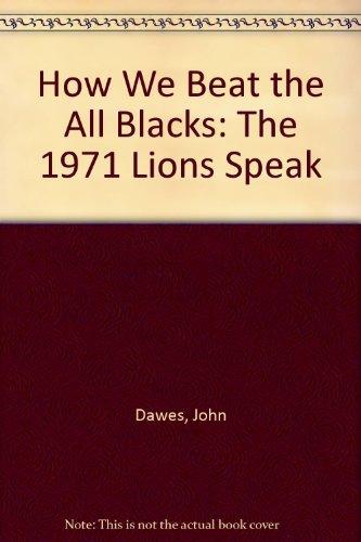 How We Beat the All Blacks: The 1971 Lions Speak por John Dawes