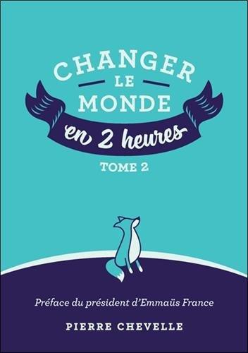 Changer le monde en 2 heures : Tome 2