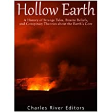 Hollow Earth: A History of Strange Tales, Bizarre Beliefs, and Conspiracy Theories about the Earth's Core
