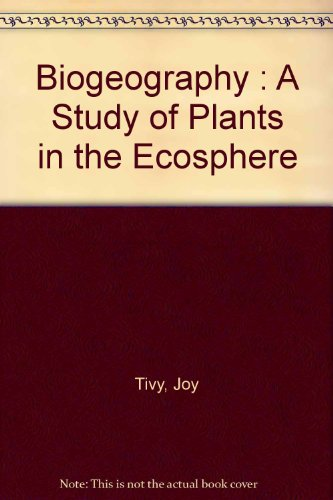 Biogeography : A Study of Plants in the Ecosphere