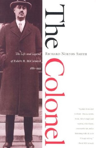 The Colonel: The Life and Legend of Robert R.McCormick, 1880-1955 (Illinois)
