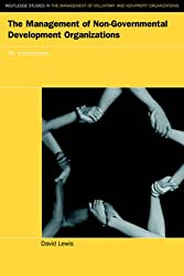 The Management of Non-Governmental Development Organizations: An Introduction (Routledge Studies in the Management of Voluntary & Nonprofit Organizations)