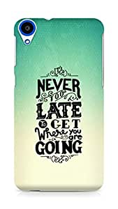 AMEZ never to late to reach where you are going Back Cover For HTC Desire 820