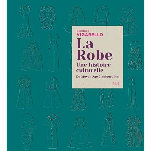 La Robe. Une histoire culturelle - Du Moyen Âge à aujourd'hui