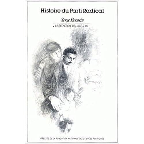 Histoire du parti radical volume 1: Vol 1 : La recherche de l'âge d'or, 1919-1926 (Académique)