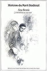 Histoire du parti radical volume 1: Vol 1 : La recherche de l'âge d'or, 1919-1926