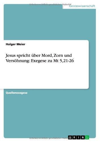 Jesus spricht ??ber Mord, Zorn und Vers??hnung: Exegese zu Mt 5,21-26 by Holger Meier (2012-01-04)