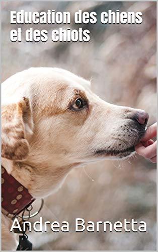 Couverture du livre Education des chiens et des chiots: avec le programme de 10 semaines à la réussite