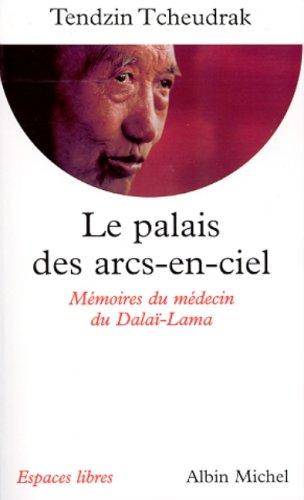 Le Palais des arcs-en-ciel : Mémoires du médecin du Dalaï-Lama par Tendzin Tcheudrak