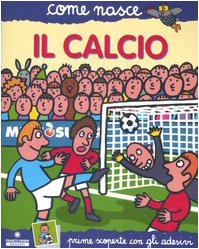 Il calcio. Con adesivi por Agostino Traini