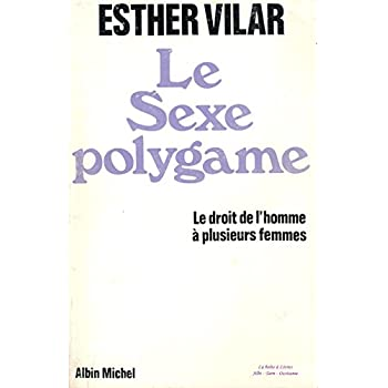 Le Sexe polygame / Le droit de l'homme à plusieurs femmes / Amour et Pouvoir /