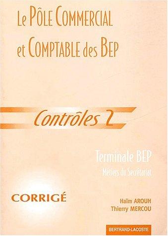 Le pôle commercial et comptable des BEP Terminale BEP Métiers du Secrétariat. Contrôles 2, Corrigé par Haïm Arouh, Thierry Mercou