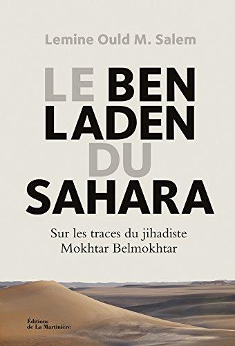 Le Ben Laden du Sahara. Sur les traces du jihadiste Mokhtar Belmokhtar