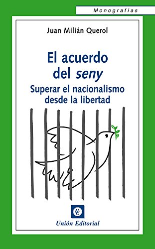 El acuerdo del seny: Superar el nacionalismo desde la libertad (Monografías) por Juan Milián Querol