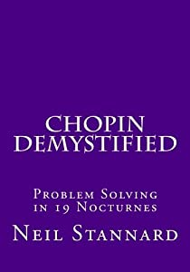 Chopin Demystified: Problem Solving in 19 Nocturnes from CreateSpace Independent Publishing Platform