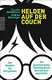 Helden auf der Couch: Von Werther bis Harry Potter - ein psychiatrischer Streifzug durch die Literaturgeschichte
