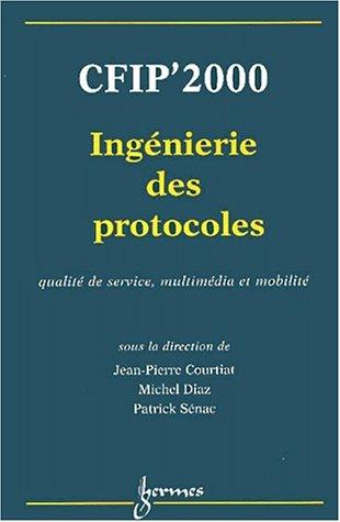 CPIF'00, ingénierie des protocoles : qualité de service, multiédia et mobilité : actes du 8e Colloque francophone sur l'ingénierie des protocoles